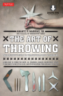 The Art of Throwing: The Definitive Guide to Thrown Weapons Techniques [Dvd Included] [With DVD] Cover Image
