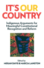 It's Our Country: Indigenous Arguments for Meaningful Constitutional Recognition and Reform Cover Image