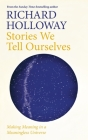 Stories We Tell Ourselves: Making Meaning in a Meaningless Universe Cover Image
