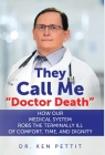 They Call Me Doctor Death: How Our Medical System Robs the Terminally Ill of Comfort, Time and Dignity Cover Image