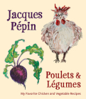 Jacques Pépin Poulets & Légumes: My Favorite Chicken & Vegetable Recipes Cover Image