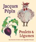 Jacques Pépin Poulets & Légumes: My Favorite Chicken & Vegetable Recipes Cover Image