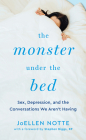 The Monster Under the Bed: Sex, Depression, and the Conversations We Aren't Having Cover Image