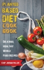 Plant Based Diet Cookbook Delicious, Healthy Whole Food Recipes Cover Image