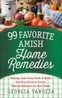 99 Favorite Amish Home Remedies: *Healing Cures from Foods and Herbs *Soothing Salves and Creams *Natural Solutions for Your Home Cover Image