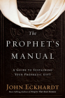 The Prophet's Manual: A Guide to Sustaining Your Prophetic Gift Cover Image