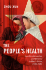 The People's Health: Health Intervention and Delivery in Mao's China, 1949-1983 (States, People, and the History of Social Change #2) Cover Image