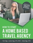 How to Start a Home Based Travel Agency: Study Guide - 2020 Edition Cover Image
