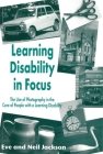 Learning Disability in Focus: The Use of Photog- Raphy in the Care of People with a Learning Disability Cover Image