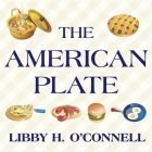 The American Plate Lib/E: A Culinary History in 100 Bites Cover Image