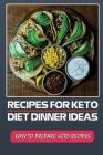 Recipes For Keto Diet Dinner Ideas: Easy To Prepare Keto Recipes: Keto Dinners Cover Image