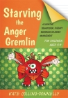 Starving the Anger Gremlin for Children Aged 5-9: A Cognitive Behavioural Therapy Workbook on Anger Management (Gremlin and Thief CBT Workbooks #4) Cover Image