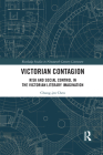 Victorian Contagion: Risk and Social Control in the Victorian Literary Imagination (Routledge Studies in Nineteenth Century Literature) Cover Image
