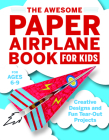 The Awesome Paper Airplane Book for Kids: Creative Designs and Fun Tear-Out Projects Cover Image