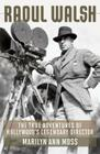 Raoul Walsh: The True Adventures of Hollywood's Legendary Director (Screen Classics) Cover Image