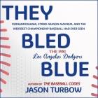 They Bled Blue Lib/E: Fernandomania, Strike-Season Mayhem, and the Weirdest Championship Baseball Had Ever Seen: The 1981 Los Angeles Dodger Cover Image