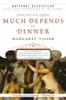 Much Depends on Dinner: The Extraordinary History and Mythology, Allure and Obsessions, Perils and Taboos of an Ordinary Mea Cover Image