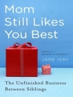 Mom Still Likes You Best: The Unfinished Business Between Siblings Cover Image
