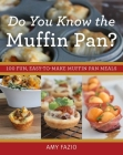 Do You Know the Muffin Pan?: 100 Fun, Easy-to-Make Muffin Pan Meals Cover Image