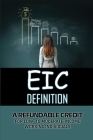 EIC Definition: A Refundable Credit For Low- To Moderate-Income Working Individuals: Describing Of Eic Cover Image