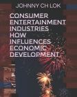 Consumer Entertainment Industries How Influences Economic Development Cover Image