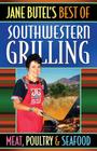 Jane Butel's Best of Southwestern Grilling Meat, Poultry and Fish Cover Image