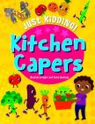 Kitchen Capers (Just Kidding!) Cover Image