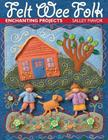 Felt Wee Folk: Enchanting Projects Cover Image