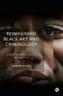 Reimagining Black Art and Criminology: A New Criminological Imagination Cover Image