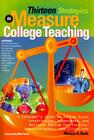 Thirteen Strategies to Measure College Teaching: A Consumer's Guide to Rating Scale Construction, Assessment, and Decision-Making for Faculty, Adminis Cover Image