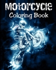 Motorcycle Coloring Book: Motorcycles Illustrations for Relaxation of Teens and Adults Cover Image