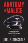 Anatomy of Malice: The Enigma of the Nazi War Criminals Cover Image