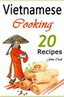 Vietnamese Cooking: 20 Vietnamese Cookbook Spring Rolls and Other Vietnamese Recipes (Vietnamese Cuisine, Vietnamese Food, Vietnamese Cook Cover Image