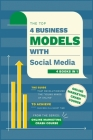 Top 4 Business Models with Social Media [4 in 1]: The Guide that Revolutionized the Young Minds of Online to Achieve Success in a Short Time Cover Image