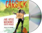 Carsick: John Waters Hitchhikes Across America Cover Image
