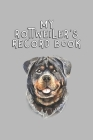 My Rottweiler's Record Book: Dog Record Organizer and Pet Vet Information For The Dog Lover Cover Image