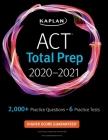 ACT Total Prep 2020-2021: 6 Practice Tests + Proven Strategies + Online + Video (Kaplan Test Prep) Cover Image