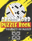 Crossword Puzzle Book For Adults 100 Puzzles: Medium-level Puzzles To Challenge Your Brain, Brain Teaser Puzzle Book For Adults To Practice Erudition Cover Image