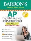 AP English Language and Composition Premium: With 8 Practice Tests (Barron's Test Prep) Cover Image