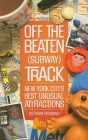 Off the Beaten (Subway) Track: New York City's Best Unusual Attractions Cover Image