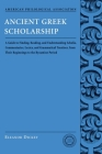 Ancient Greek Scholarship: A Guide to Finding, Reading, and Understanding Scholia, Commentaries, Lexica, and Grammatical Treatises, from Their Be (American Philological Association Classical Resources Series) Cover Image