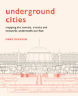 Underground Cities: Mapping the tunnels, transits and networks underneath our feet Cover Image