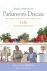 Take Charge of Parkinson's Disease: Dynamic Lifestyle Changes to Put YOU in the Driver's Seat Cover Image