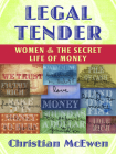 Legal Tender: Women & the Secret Life of Money Cover Image