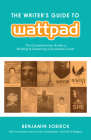 The Writer's Guide to Wattpad: The Comprehensive Guide to Building and Sustaining a Successful Career Cover Image