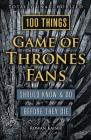 100 Things Game of Thrones Fans Should Know & Do Before They Die (100 Things...Fans Should Know) Cover Image