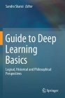Guide to Deep Learning Basics: Logical, Historical and Philosophical Perspectives Cover Image