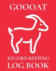 Goooat Record Keeping Log Book: Farm Management Log Book - 4-H and FFA Projects - Beef Calving Book - Breeder Owner - Goat Index - Business Accountabi Cover Image