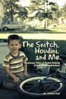 The Snitch, Houdini and Me: Humorous Tales of Death-defying Childhood Misadventure Cover Image