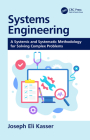 Systems Engineering: A Systemic and Systematic Methodology for Solving Complex Problems Cover Image